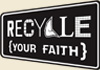 Recycle Your Faith